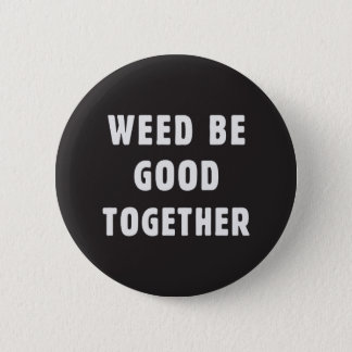 Weed be good together 6 cm round badge