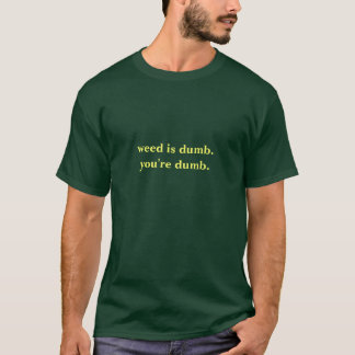 weed is dumb T-Shirt