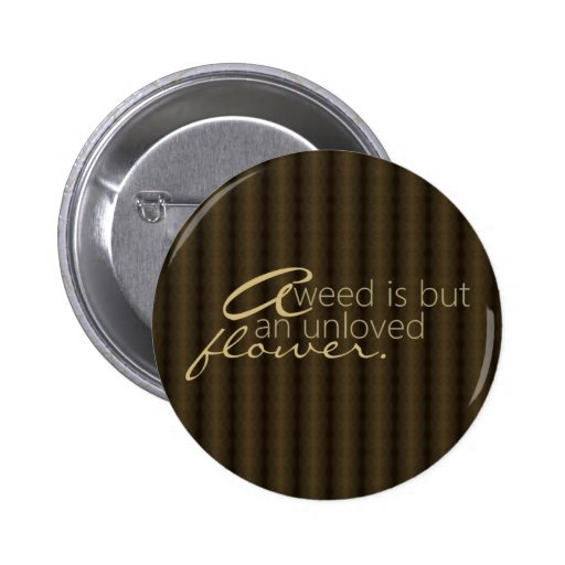 Weed Unloved Flower Quote Button