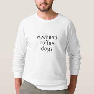 Weekend Coffee Dogs Word Sweater Tee Slogan