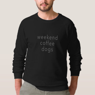 Weekend Coffee Dogs Word Sweater Tee Slogan Black