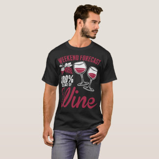 Weekend Forecast 100% Chance Of Wine Tshirt