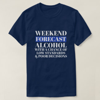 Weekend Forecast Alcohol with Low Standards T-Shirt