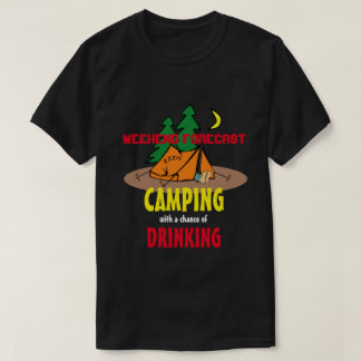 Weekend forecast: Camping & Drinking T-Shirt