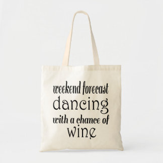 Weekend Forecast Dancing and Wine Tote Bag