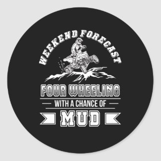 Weekend Four Wheeling With Chance Of Mud Classic Round Sticker