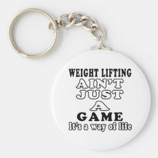 Weight Lifting Ain't Just A Game It's A Way Of Lif Keychains