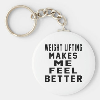 Weight Lifting  Makes Me Feel Better Keychains