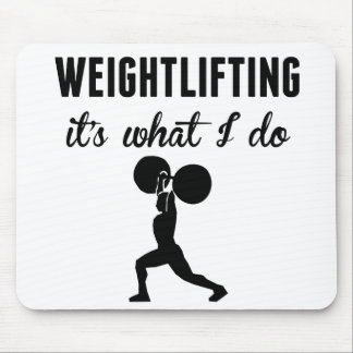 Weightlifting It's What I Do Mousepads