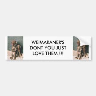WEIMARANER DON T YOU JUST LOVE THEM BUMPER STICKER