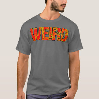 Weird..For the weird one you know..or is it you? T-Shirt