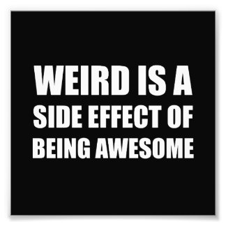 Weird Side Effect Being Awesome Photo Print