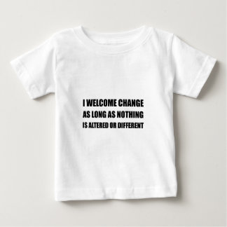 Welcome Change Nothing Different Baby T-Shirt