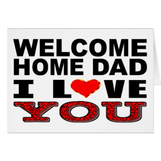 Welcome Home Dad I Love You Card