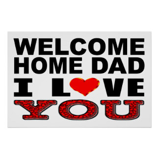 Welcome Home Dad I Love You Poster
