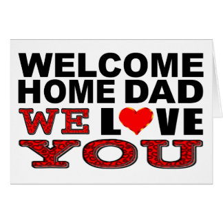 Welcome Home Dad We Love You Card