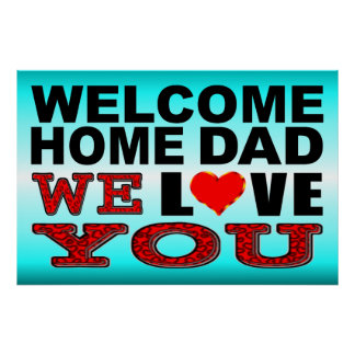 Welcome Home Dad We Love You Sign