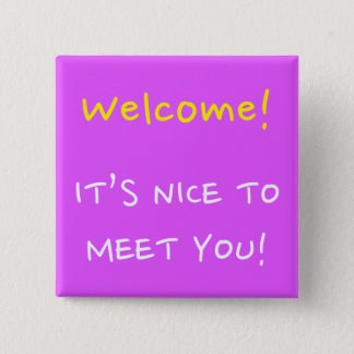 """Welcome!"" ""IT'S NICE TO MEET YOU!"" Square Button"