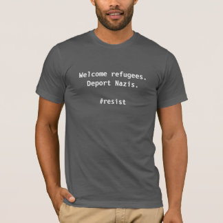 Welcome Refugees. Deport Nazis. T-Shirt