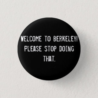 Welcome to Berkeley! Please stop doing that. 3 Cm Round Badge