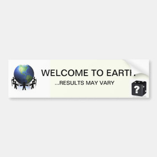 WELCOME TO EARTH ... RESULTS MAY VARY BUMPER STICKER