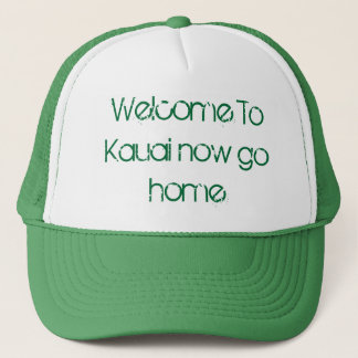 Welcome to Kauai now go home Hat