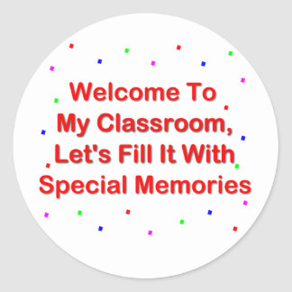 Welcome To My Classroom; Fill It With Memories Classic Round Sticker