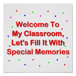 Welcome To My Classroom; Fill It With Memories Poster