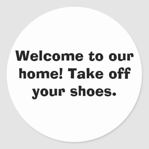 Welcome to our home! Take off your shoes. Round Sticker