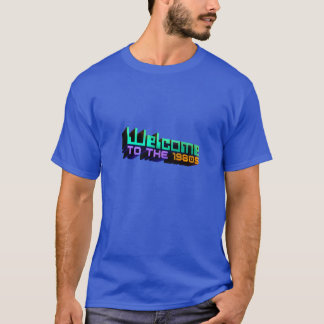 'Welcome to the 1980s' Shirts