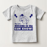Welcome to the Gun Show! Baby T-Shirt