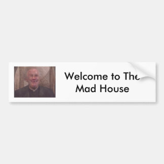Welcome to The Mad House Bumper Sticker