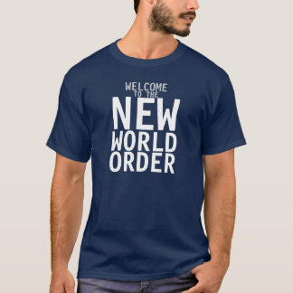 Welcome to the New World Order Tee-Shirt T-Shirt