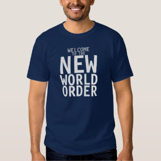 Welcome to the New World Order Tee-Shirt Tee Shirt
