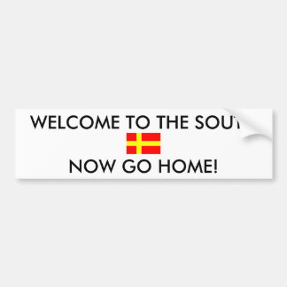 WELCOME TO THE SOUTH NOW GO HOME! BUMPER STICKER
