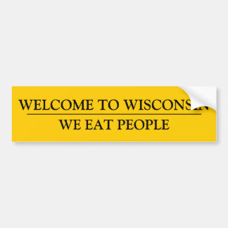WELCOME TO WISCONSIN:  WE EAT PEOPLE BUMPER STICKER