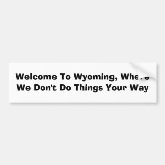 Welcome To Wyoming, Where We Don't Do Things Yo... Bumper Sticker