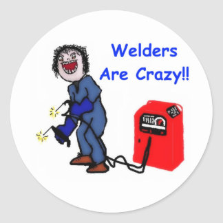 Welders are Crazy Classic Round Sticker