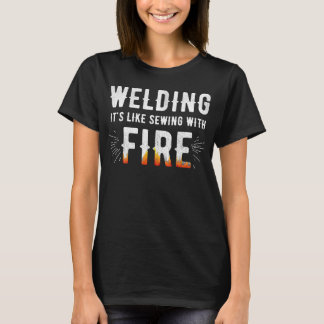 Welding it's like sewing with fire T-Shirt