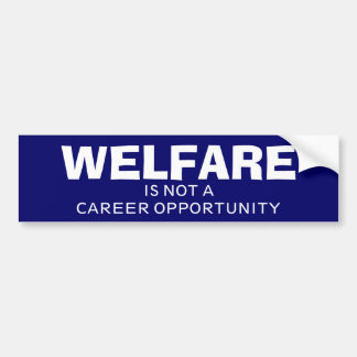 Welfare Is Not A Career Opportunity Bumper Sticker