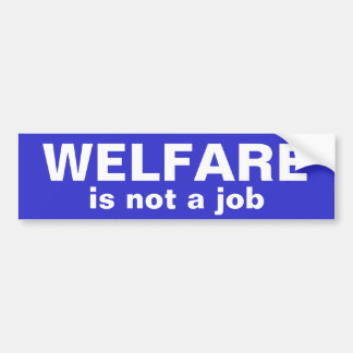 WELFARE, is not a job Bumper Sticker