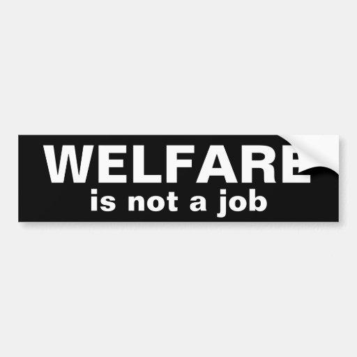 WELFARE, is not a job Bumper Sticker