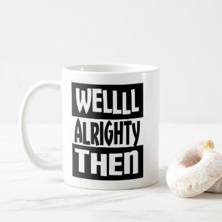 Well Alrighty Then Coffee Mug