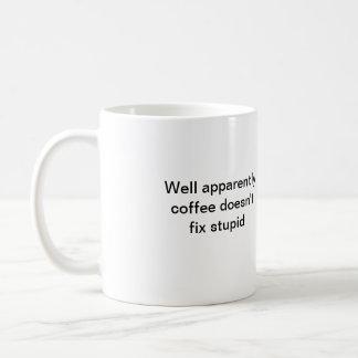 Well apparently coffee doesn't fix stupid basic white mug