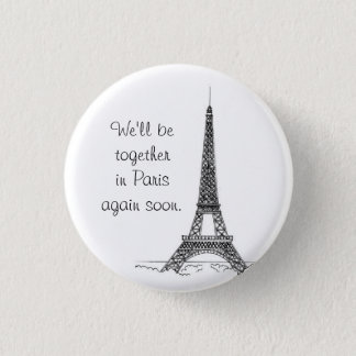 We'll be together in Paris again soon. 3 Cm Round Badge