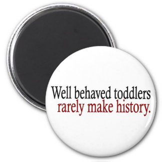 Well Behaved Toddlers Rarely Make History 6 Cm Round Magnet