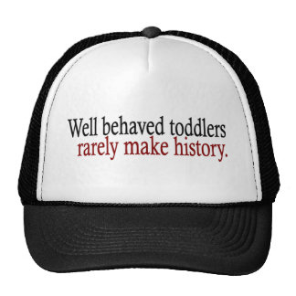 Well Behaved Toddlers Rarely Make History Trucker Hats