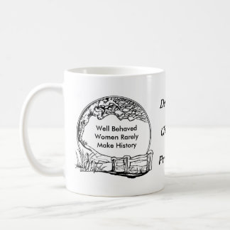 Well Behaved Women Often Make History! Mugs