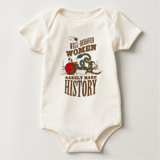 Well Behaved Women Rarely Make History Baby Bodysuit