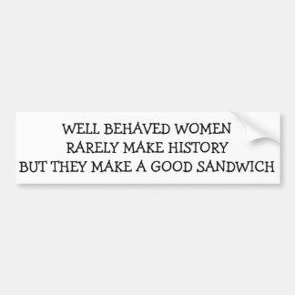 Well Behaved Women Rarely Make History, but... Bumper Sticker